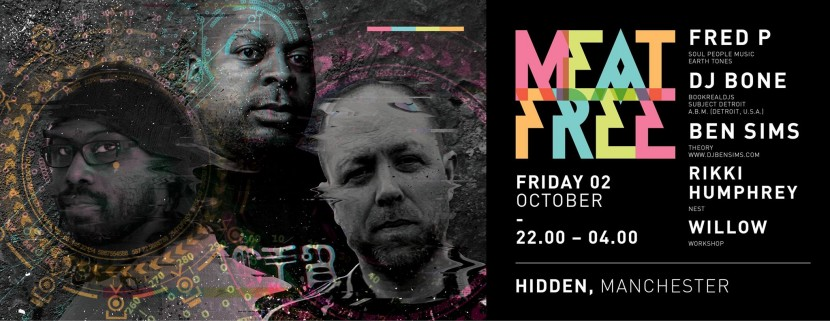 Ben Sims, Fred P, DJ Bone, Meat Free! October 2nd 2015 at Hidden.